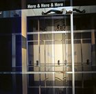 MICHAEL VLATKOVICH Michael Vlatkovich, Anna Homler, Jeff Kaiser, Rich West : Here & Here & Here album cover