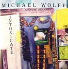 MICHAEL WOLFF Intoxicate album cover