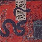 MICHEL GODARD Le chant du serpent (With Marta Contreras , Linda Bsiri, Catherine Dasté, Armelle de Frondeville & Jean-François Prigent) album cover