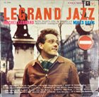 MICHEL LEGRAND Legrand Jazz (aka Michel Legrand Meets Miles Davis) album cover