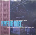 MICHEL PETRUCCIANI Power of Three (Featuring Jim Hall and Wayne Shorter) album cover