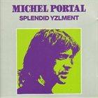 MICHEL PORTAL Splendid Yzlment album cover