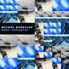 MICHIEL BORSTLAP Body Acoustic album cover