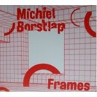 MICHIEL BORSTLAP Frames album cover