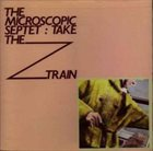 THE MICROSCOPIC SEPTET Take The Z Train album cover