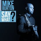 MIKE BURTON — Say What? album cover