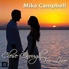 MIKE CAMPBELL Close Enough for Love album cover
