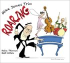 MIKE JONES Mike Jones Trio: Roaring album cover
