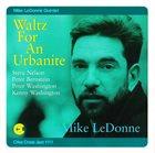 MIKE LEDONNE Mike LeDonne Quintet : Waltz For An Urbanite album cover