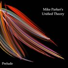 MIKE PARKER Mike Parker's Unified Theory : Prelude album cover