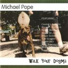 MIKE POPE Walk Your Dogma album cover