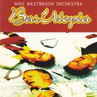 MIKE WESTBROOK Mike Westbrook Orchestra : Bar Utopia album cover