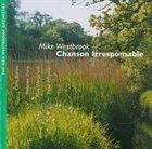 MIKE WESTBROOK Mike Westbrook - The New Westbrook Orchestra : Chanson Irresponsable album cover