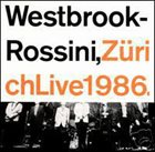 MIKE WESTBROOK Westbrook  - Rossini : Zürich Live 1986 album cover