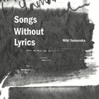 MIKI YAMANAKA Songs Without Lyrics album cover