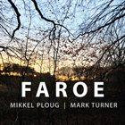 MIKKEL PLOUG Mikkel Ploug / Mark Turner : Faroe album cover