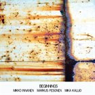 MIKKO INNANEN Mikko Innanen, Markus Pesonen , Mika Kallio : Beginnings album cover