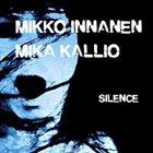 MIKKO INNANEN Mikko Innanen / Mika Kallio: Silence album cover