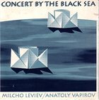 MILCHO LEVIEV Concert By The Black Sea (with Anatoly Vapirov) album cover