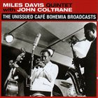 MILES DAVIS Miles Davis Quintet with John Coltrane : The Unissued Café Bohemia Broadcasts album cover