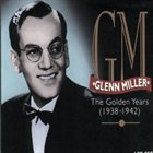 GLENN MILLER The Golden Years, 1938-1942 album cover