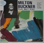 MILT BUCKNER Play, Milt, Play album cover