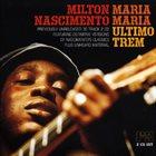 MILTON NASCIMENTO Maria Maria / Ultimo Trem album cover
