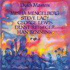 MISHA MENGELBERG Dutch Masters (with Steve Lacy, George Lewis, Ernst Reyseger, Han Bennink) album cover