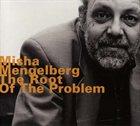 MISHA MENGELBERG The Root of the Problem album cover