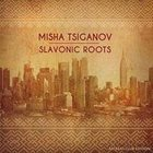 MISHA TSIGANOV Slavonic Roots album cover