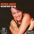 MISHKA ADAMS Willow Weep For Me album cover