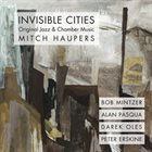 MITCH HAUPERS Invisible Cities: Original Jazz & Chamber Music album cover