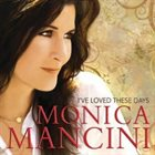 MONICA MANCINI I've Loved These Days album cover