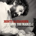 MONTY ALEXANDER Love You Madly, Live at Bubba's album cover