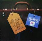 MONTY ALEXANDER Monty Alexander - John Clayton - Jeff Hamilton : Reunion In Europe album cover
