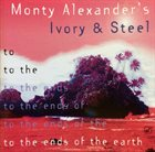 MONTY ALEXANDER Monty Alexander's Ivory & Steel ‎: To The Ends Of The Earth album cover