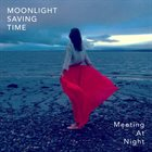MOONLIGHT SAVING TIME Meeting At Night album cover