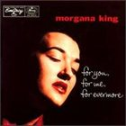 MORGANA KING For You, for Me, For Evermore album cover