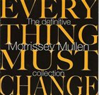 MORRISSEY–MULLEN Everything Must Change The Definitive Morrisey Mullen Collection album cover