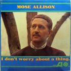 MOSE ALLISON I Don't Worry About a Thing album cover