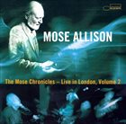 MOSE ALLISON The Mose Chronicles: Live in London, Vol. 2 album cover