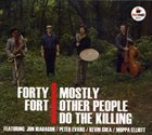MOSTLY OTHER PEOPLE DO THE KILLING Forty Fort album cover