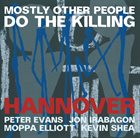 MOSTLY OTHER PEOPLE DO THE KILLING Hannover album cover