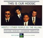 MOSTLY OTHER PEOPLE DO THE KILLING This Is Our Moosic album cover