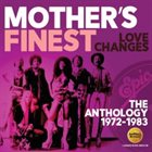 MOTHER'S FINEST Love Changes: The Anthology 1972-1983 album cover