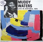 MUDDY WATERS Live In Antibes, 1974 album cover
