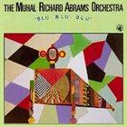 MUHAL RICHARD ABRAMS Blu Blu Blu album cover