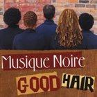 MUSIQUE NOIRE Good Hair album cover