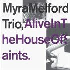 MYRA MELFORD Myra Melford Trio : Alive in the House of Saints album cover