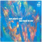 MYRA MELFORD Myra Melford's Crush : Dance Beyond The Color album cover